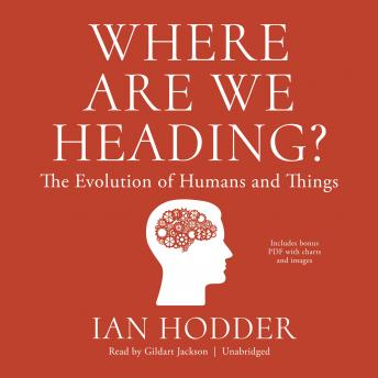 Where Are We Heading?: The Evolution of Humans and Things, Audio book by Ian Hodder