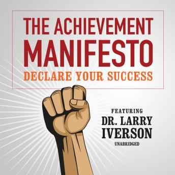 The Achievement Manifesto: Declare YOUR Success-Featuring Dr. Larry Iverson