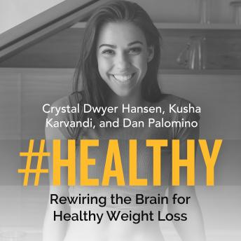 Download #Healthy: Rewiring the Brain for Healthy Weight Loss by Kusha Karvandi, Dan Palomino, Crystal Dwyer Hansen