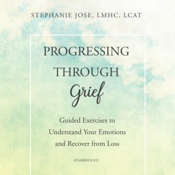 Progressing through Grief: Guided Exercises to Understand Your Emotions and Recover from Loss sample.