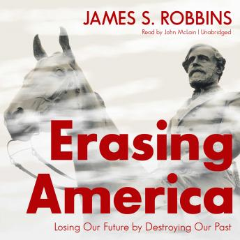Download Erasing America: Losing Our Future by Destroying Our Past by James S. Robbins