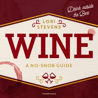 Wine: A No-Snob Guide; Drink outside the Box