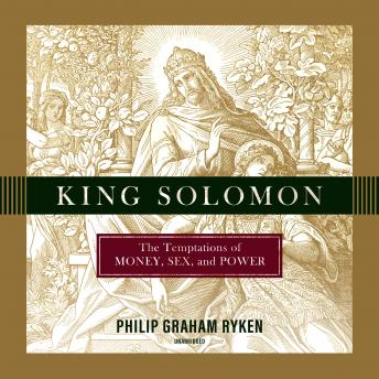King Solomon: The Temptations of Money, Sex, and Power