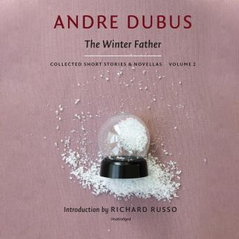 Winter Father: Collected Short Stories and Novellas, Volume 2, Andre Dubus