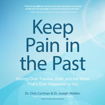 Keep Pain in the Past: Getting Over Trauma, Grief, and the Worst That's Ever Happened to You