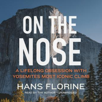 Download On the Nose: A Lifelong Obsession with Yosemite's Most Iconic Climb by Hans Florine