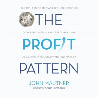 Profit Pattern: The Top 10 Tools to Transform Your Business: Drive Performance, Empower Your People, Accelerate Productivity and Profitability details