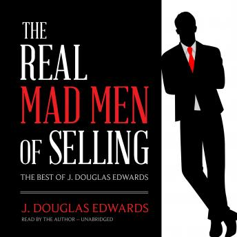 The Real Mad Men of Selling: The Best of J. Douglas Edwards