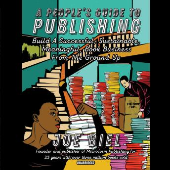 A People's Guide to Publishing: Build a Successful, Sustainable, Meaningful Book Business from the Ground Up