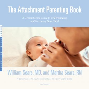 The Attachment Parenting Book: A Commonsense Guide to Understanding and Nurturing Your Child