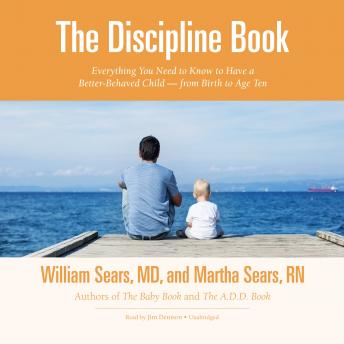 The Discipline Book: Everything You Need to Know to Have a Better-Behaved Child-from Birth to Age Ten