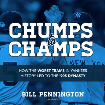 Download Chumps to Champs: How the Worst Teams in Yankees History Led to the '90s Dynasty by Bill Pennington