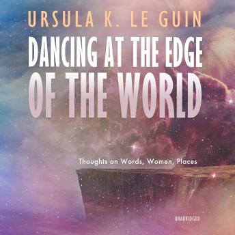 Dancing at the Edge of the World: Thoughts on Words, Women, Places details