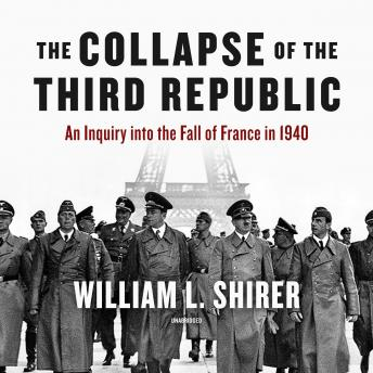Collapse of the Third Republic: An Inquiry into the Fall of France in 1940, Audio book by William L. Shirer