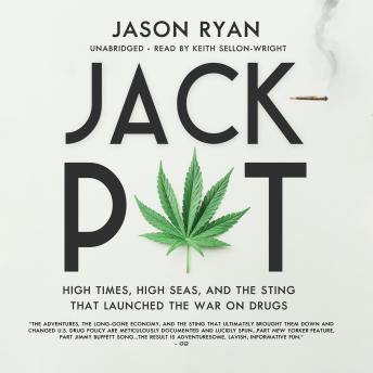 Download Jackpot: High Times, High Seas, and the Sting That Launched the War on Drugs by Jason Ryan
