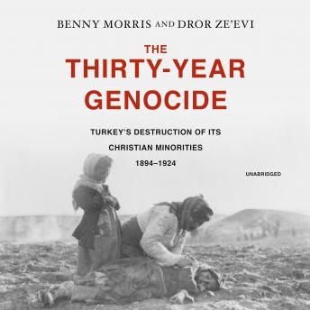 Download Thirty-Year Genocide: Turkey's Destruction of Its Christian Minorities, 1894-1924 by Benny Morris, Dror Ze'evi