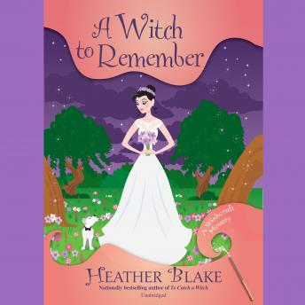 Witch to Remember: A Wishcraft Mystery, Heather Blake