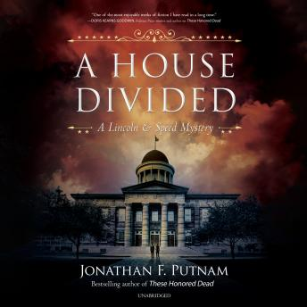 House Divided: A Lincoln and Speed Mystery, Jonathan F. Putnam