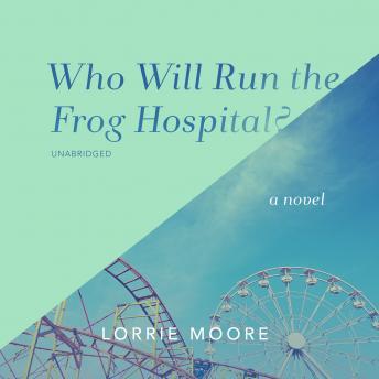 Who Will Run the Frog Hospital?: A Novel