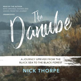 Download Danube: A Journey Upriver from the Black Sea to the Black Forest by Nick Thorpe