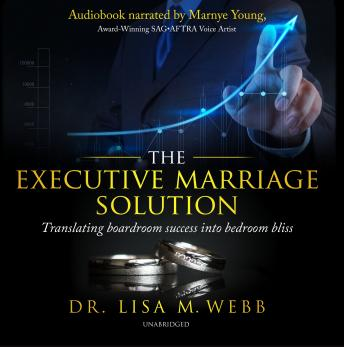 The Executive Marriage Solution: Translating Boardroom Success into Bedroom Bliss