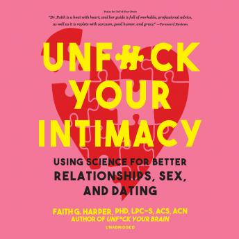 Unf*ck Your Intimacy: Using Science for Better Relationships, Sex, and Dating
