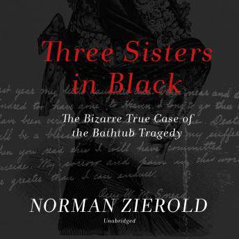 Download Three Sisters in Black: The Bizarre True Case of the Bathtub Tragedy by Norman Zierold