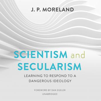 Download Scientism and Secularism: Learning to Respond to a Dangerous Ideology by J. P. Moreland