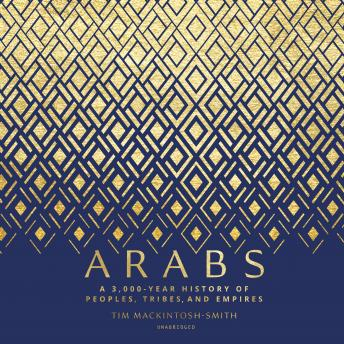 Arabs: A 3,000-Year History of Peoples, Tribes, and Empires, Audio book by Tim Mackintosh-Smith