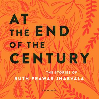 At the End of the Century: The Stories of Ruth Prawer Jhabvala
