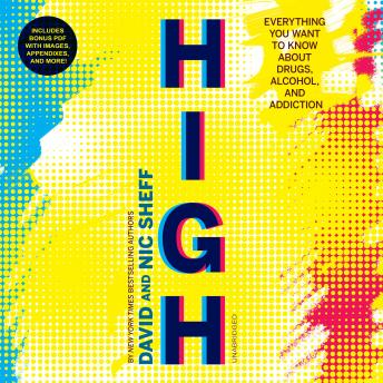 High: Everything You Want to Know about Drugs, Alcohol, and Addiction, David Sheff, Nic Sheff