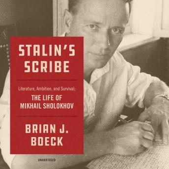 Download Stalin's Scribe: Literature, Ambition, and Survival;  The Life of Mikhail Sholokhov by Brian J. Boeck