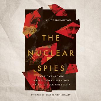 Download Nuclear Spies: America's Atomic Intelligence Operation against Hitler and Stalin by Vince Houghton