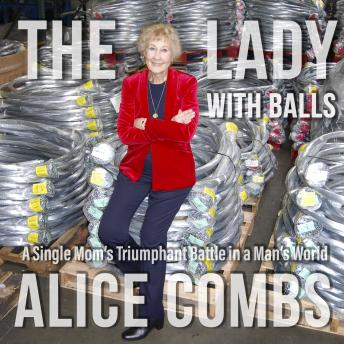 Download Lady with Balls: A Single Mom's Triumphant Battle in a Man's World by Alice Combs