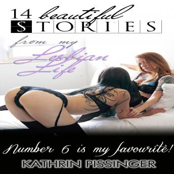 Download 14 Beautiful Stories From My Lesbian Life: Number 6 is my Favorite by Kathrin Pissinger