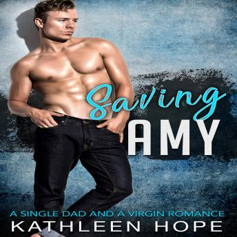 Saving Amy: A Single Dad and a Virgin Romance, Kathleen Hope