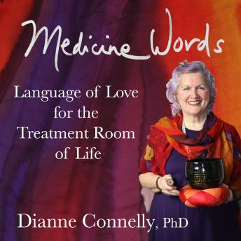 Medicine Words - language of love for the treatment room of life