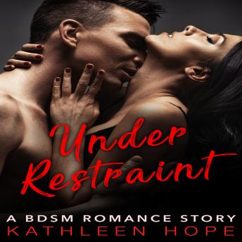 Under Restraint: A BDSM Romance Story, Kathleen Hope
