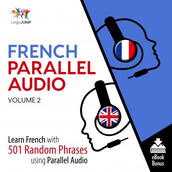 Download French Parallel Audio - Learn French with 501 Random Phrases using Parallel Audio - Volume 2 by Lingo Jump