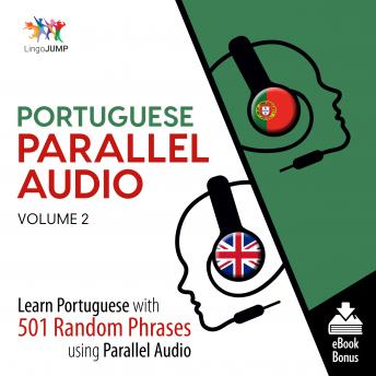 Download Portuguese Parallel Audio - Learn Portuguese with 501 Random Phrases using Parallel Audio - Volume 2 by Lingo Jump