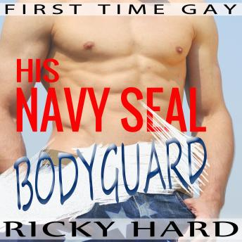 First Time Gay - His Navy Seal Bodyguard: Gay MM Erotica