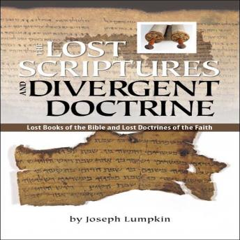 The Lost Scriptures and Divergent Doctrine:  Lost Books of the Bible  and  Lost Doctrines of the Faith