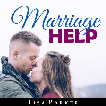 Marriage Help: How To Save And Rebuild Your Connection, Trust, Communication And Intimacy