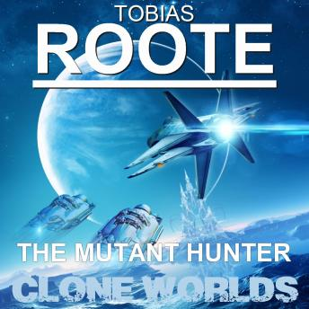 The Mutant Hunter: Clone Worlds