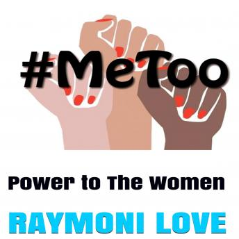 #METOO: Power to The Women, Raymoni Love