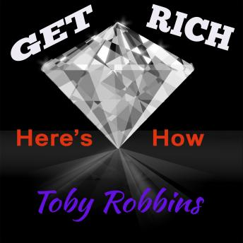 Get Rich - Here's How