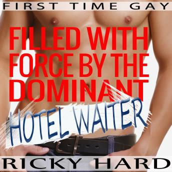First Time Gay - Filled with Force by the Dominant Hotel Waiter