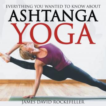 Everything You Wanted to Know About Ashtanga Yoga sample.