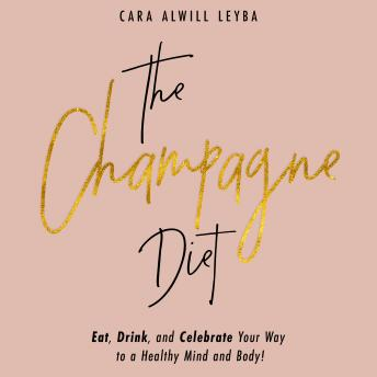 Champagne Diet: Eat, Drink, and Celebrate Your Way to a Healthy Mind and Body! details