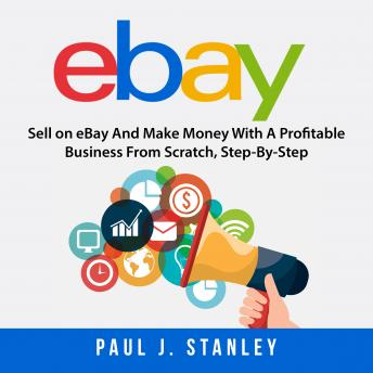 Listen Free To Ebay Sell On Ebay And Make Money With A Profitable Business From Scratch Step By Step Guide By Greg Parker With A Free Trial
